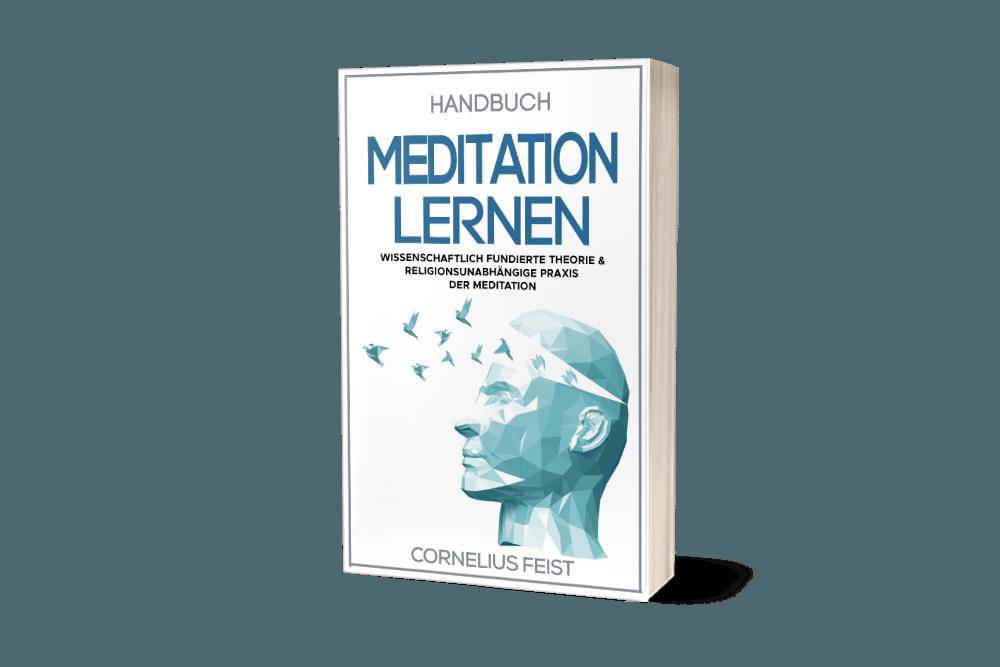 Handbuch Meditation lernen - Wissenschaftlich fundierte Theorie und religionsunabhängige Praxis der Meditation - Cornelius Feist